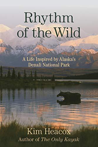 Rhythm of the Wild: A Life Inspired by Alaska's Denali National Park (English Edition)