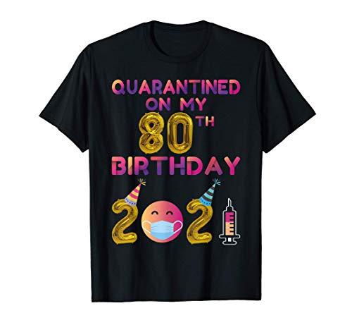 Quarantined on My 80th Birthday 2021 T-Shirt