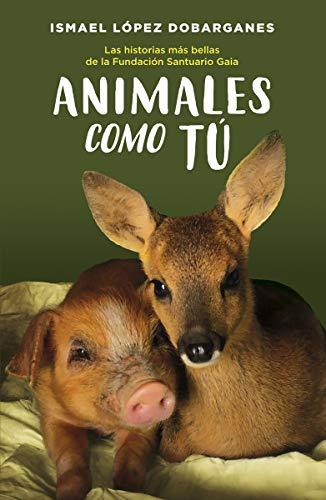 Animales como tú: Las historias más bellas de la Fundación Santuario Gaia (Duomo Ediciones) (NEFELIBATA)