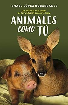 Animales como tú: Las historia más bellas de la Fundación Santuario Gaia PDF EPUB Gratis descargar completo