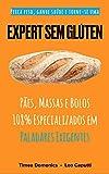 Expert Sem Glúten: Pães, Massas e Bolos 108% Especializados em Paladares Exigentes (Receitas Sem Glúten e Lactose Livro 3) (Portuguese Edition)