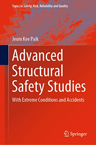 Advanced Structural Safety Studies: With Extreme Conditions and Accidents (Topics in Safety, Risk, Reliability and Quality Book 37)