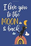 I Love You To The Moon and Back: 6x9 Lined Writing Notebook Journal, 120 pages — Midnight Blue with Cat, Moon, and Encouraging Quote about Friendship and Family (Motivational Gifts for Women)