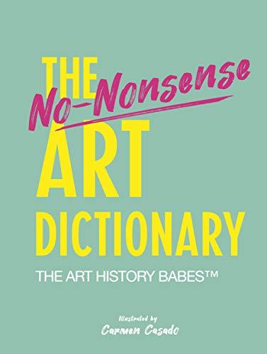 The Honest Art Dictionary: 300 No-Nonsense Definitions, from Art Bro to Ziggurat