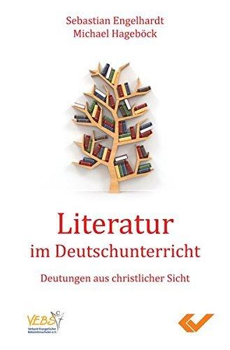 Literatur im Deutschunterricht: Deutungen aus christlicher Sicht by Sebastian Engelhardt (2014-09-01)