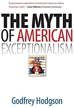 The Myth of American Exceptionalism by Godfrey Hodgson(2010-02-23)