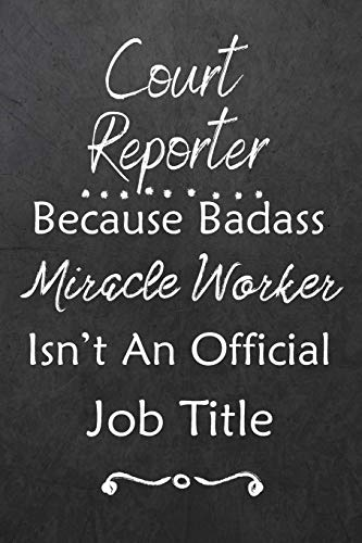 Court Reporter Because Bad Ass Miracle Worker Isn't An Official Job Title: Journal | Lined Notebook to Write In | Appreciation Thank You Novelty Gift