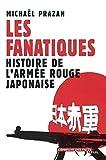 Les Fanatiques - Histoire de l'armée rouge japonaise de Michaël Prazan ( 12 mai 2002 ) - 12/05/2002