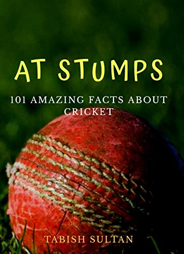 At Stumps: 101 amazing facts about cricket (English Edition)