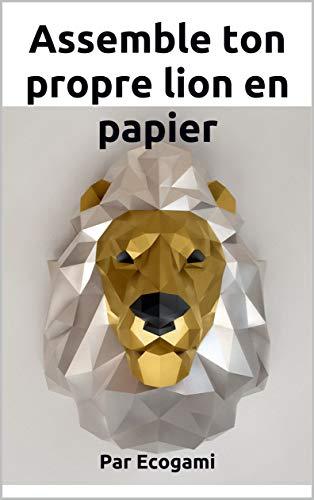 Assemble ta propre tête de lion en papier: Puzzle 3D | Sculpture en papier | Patron papercraft (Ecogami / sculpture en papier t. 99)