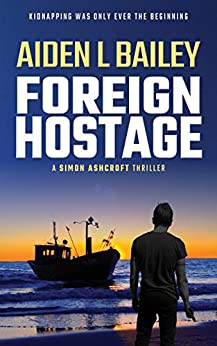 Foreign Hostage (Simon Ashcroft) by [Aiden L Bailey]