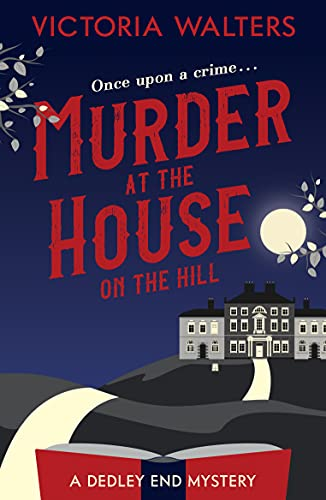 Murder At The House On The Hill: A cozy murder mystery full of twists (The Dedley End Mysteries Book 1) by [Victoria Walters]