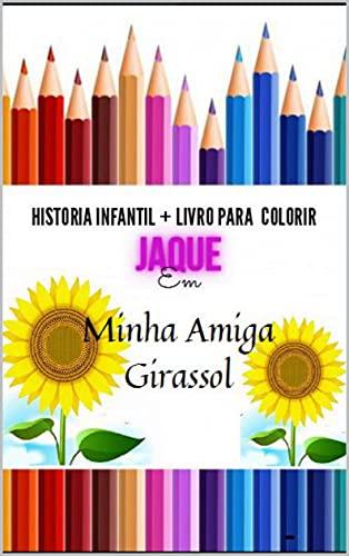 Jaque Minha amiga Girassol: livro para colorir (Aventuras de Jaque)