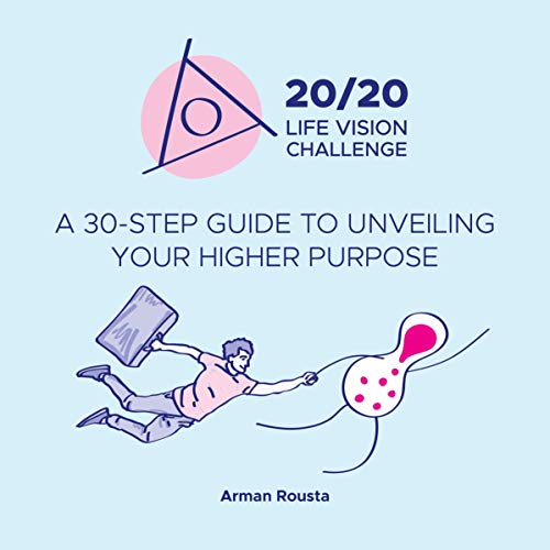 20/20 Life Vision Challenge: 30-Step Guide to Unveiling your Higher Purpose audiobook cover art