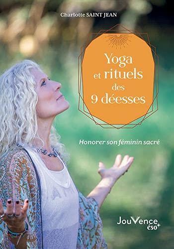 Yoga et rituels des 9 déesses: Honorer son féminin sacré (French Edition)