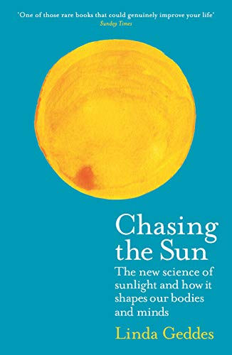 Chasing the Sun: The New Science of Sunlight and How it Shapes Our Bodies and Minds (Wellcome Collection)