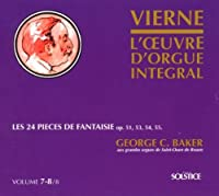 Louis Vierne - Les 24 Pieces de Fantaisie by George C. Baker