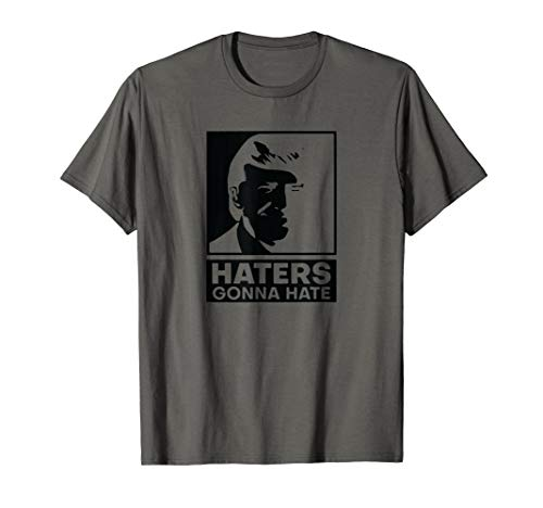 Trump Haters Gonna Hate T-Shirt