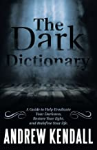 The Dark Dictionary: A Guide to Help Eradicate Your Darkness, Restore Your Light, and Redefine Your Life.