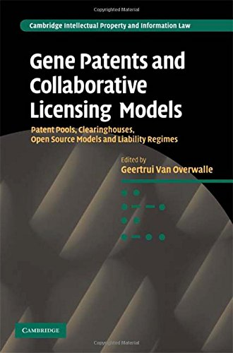 Gene Patents and Collaborative Licensing Models: Patent Pools, Clearinghouses, Open Source Models and Liability Regimes (Cambridge Intellectual Property and Information Law, Band 10)