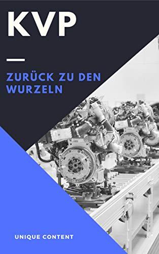 KVP - Zurück zu den Wurzeln: Methoden, Konzepte und Lösungsansätze für Fach- und Führungskräfte (German Edition)
