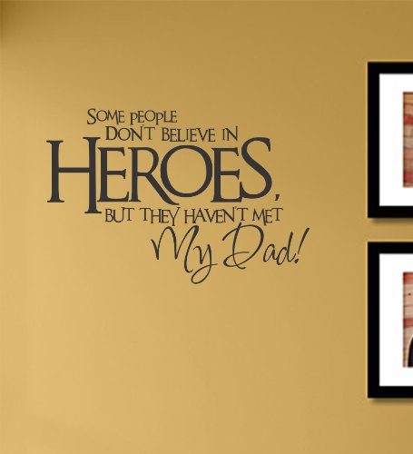 Some People Don't Believe in Heroes but They haven't met My dad Vinyl Wall Decals Quotes Sayings Words Art Decor Lettering Vinyl Wall Art Inspirational Uplifting