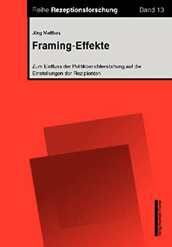 Framing-Effekte: Zum Einfluss der Politikberichterstattung auf die Einstellungen der Rezipienten