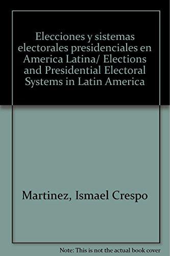 Elecciones y sistemas electorales presidenciales en America Latina/ Elections and Presidential Electoral Systems in Latin America