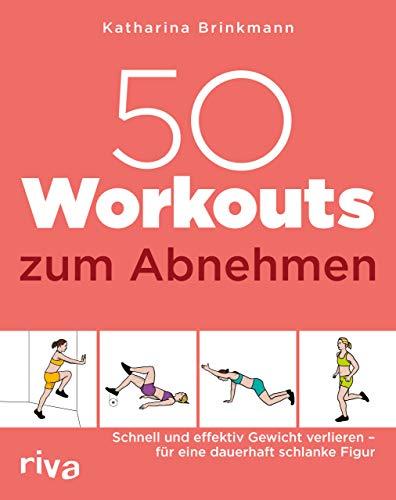 50 Workouts zum Abnehmen: Schnell und effektiv Gewicht verlieren – für eine dauerhaft schlanke Figur