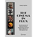 The Cinema in Flux: The Evolution of Motion Picture Technology from the Magic Lantern to the Digital Era (English Edition)