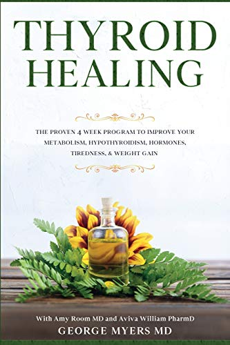 Thyroid Healing: The Proven 4 Week Program to Improve Your Metabolism, Hypothyroidism, Hormones, Tiredness, & Weight Gain