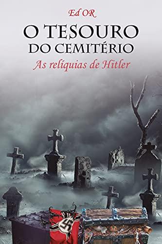 O Tesouro do Cemitério: As relíquias de Hitler