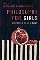 Philosophy for Girls: An Invitation to the Life of Thought