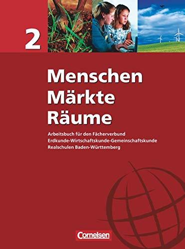 Menschen - Märkte - Räume - Arbeitsbuch für den Fächerverbund Erdkunde - Wirtschaftskunde - Gemeinschaftskunde - Realschule Baden-Württemberg - Band 2: Schülerbuch