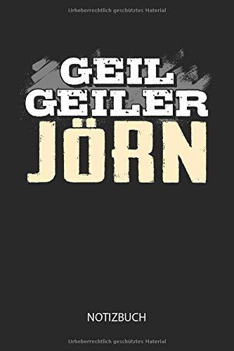 Geil Geiler Jörn - Notizbuch: Lustiges individuelles personalisiertes Männer Namen Blanko Notizbuch DIN A5 dotted leere Seiten. Vatertag, Namenstag, Weihnachts & Geburtstags Geschenk Idee.