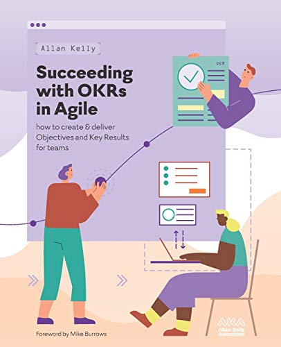 Succeeding with OKRs in Agile: How to create & deliver objectives & key results for teams