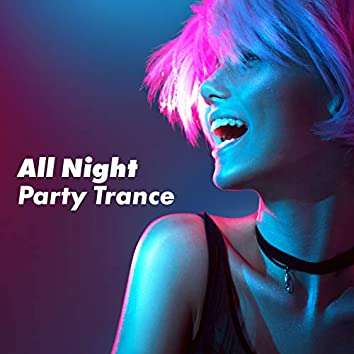 All Night Party Trance – EDM Music Compilation for Wild Fun