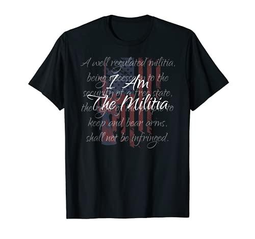 I Am The Militia Pro 2nd Amendment Proud American Flag Gift T-Shirt