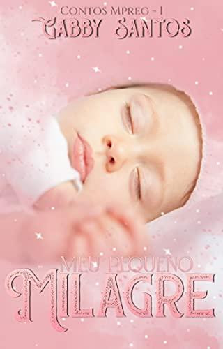 Meu Pequeno Milagre : Série Mpreg - Livro 1