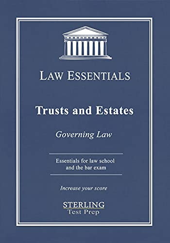 Trusts and Estates, Law Essentials: Governing Law for Law School and Bar Exam Prep