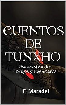 Cuentos de Tunxho: Donde viven los Brujos y Hechiceros (Spanish Edition) by [F. Maradei]