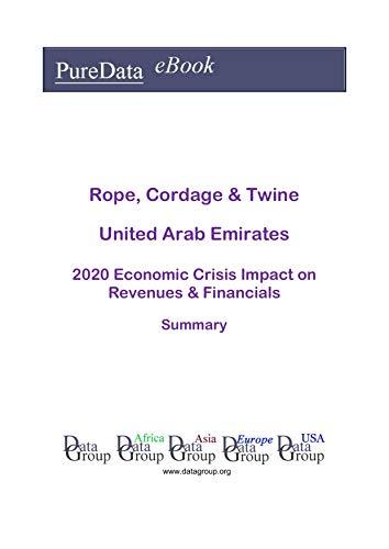 Rope, Cordage & Twine United Arab Emirates Summary: 2020 Economic Crisis Impact on Revenues & Financials (English Edition)