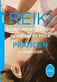 Reiki mon carnet de suivi des séances pour praticien à compléter: Noter toutes vos séances de reiki dans ce journal pratique à remplir | Carnet de ... pratique 7 x 10 pouces (French Edition)