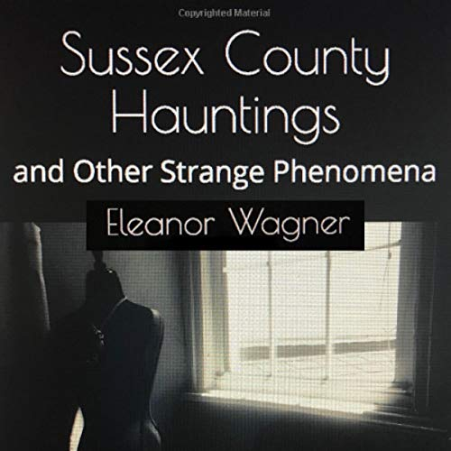 Sussex County Hauntings and Other Strange Phenomena cover art