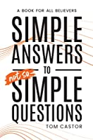 Simple Answers to Not So Simple Questions: A Book for All Believers