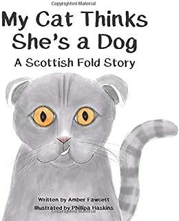 My Cat Thinks She's a Dog: A Scottish Fold Story