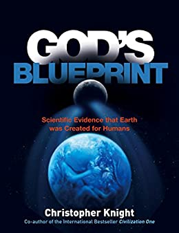 God's Blueprint: Scientific Evidence that the Earth was Created to Produce Humans by [Christopher Knight]