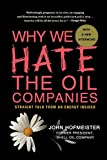 Image of Why We Hate the Oil Companies: Straight Talk from an Energy Insider