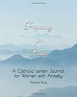 Preparing for Peace: A Catholic Lenten Journal for Women with Anxiety