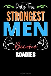 Only The Strongest Man Become ROADIES - Funny ROADIES Notebook & Journal For Fathers Day & Christmas Or Birthday: Lined No...